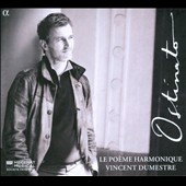 Ostinato / Vincent Dumestre, La Poeme Harmonique