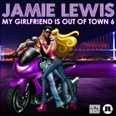 Various Artists: My Girlfriend Is Out of Town, Vol. 6 (Mixed by Jamie Lewis)