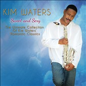 Kim Waters: Sweet and Sexy: The Ultimate Collection of Kim Waters' Romantic Classics [Digipak]