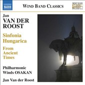 Jan Van der Roost (b.1956): Sinfonia Hungarica; From Ancient Times / Philharmonic Winds OSAKAN