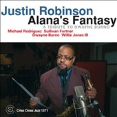 Justin Robinson (Jazz): Alana's Fantasy: A Tribute To Dwayne Burno