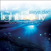 Aleya Dao: Light Body Sound Healing [Digipak]