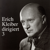 Erich Kleiber Dirigiert Vol 3