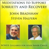 John Bradshaw/Steven Halpern: Meditations to Support Sobriety and Recovery