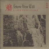 Steve Von Till: A Life Unto Itself