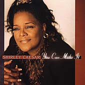 Shirley Caesar: You Can Make It