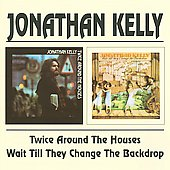 Jonathan Kelly/Jonathan Newby: Twice Around the Houses/Wait till They Change the Backdrop