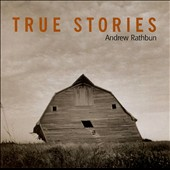 Andrew Rathbun: True Stories