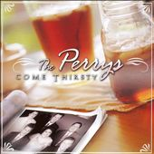 The Perrys: Come Thirsty *