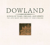 Dowland - Songs of Tears, Dreams and Spirits