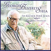 George Beverly Shea: I'd Rather Have Jesus: A 20 Song Treasury
