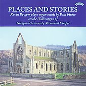 Places and Stories - Organ Music by Paul Fisher / Kevin Bowyer