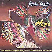 Kevin Yazzie: Hope: Harmonized Peyote Songs of the Native American Church *