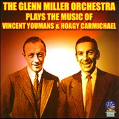Glenn Miller/The Glenn Miller Orchestra: Glenn Miller Plays Hoagy Carmichael and Vincent Youmans