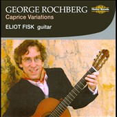 George Rochberg: Caprice Variations / Eliot Fisk
