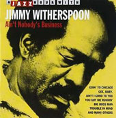 Jimmy Witherspoon: Ain't Nobody's Business [Jazz Hour]