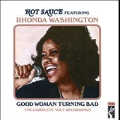 Hot Sauce (Soul)/Rhonda Washington: Good Woman Turning Bad: The Complete Volt Recordings