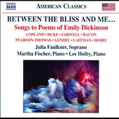 Between the Bliss and Me: Songs to Poems of Emily Dickinson by Copland, Farwell, Laitman, Pearson-Thomas, Hoiby / Julia Faulkner, soprano; Martha Fischer, piano