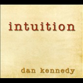 Dan Kennedy: Intuition [Digipak]
