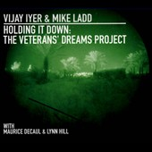Mike Ladd/Vijay Iyer: Holding It Down: The Veterans' Dreams Project [Digipak] *