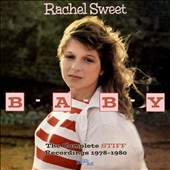 Rachel Sweet: B-A-B-Y: The Complete Stiff Recordings 1978-1980 *