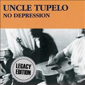 Uncle Tupelo: No Depression [Legacy Edition]