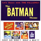 The Villains (Batman): The Batman Theme: Let's Dance with the Villains!!