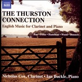 The Thurston Connection: English Music for Clarinet & Piano by Arnold Bax, Roger Fiske, Iain Hamilton; Hugh Wood / Nicholas Cox, clarinet; Ian Buckle, piano
