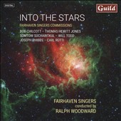 Into the Stars - Choral music by: Joseph Phibbs, Bob Chilcott, Somtow Sucharitkul, Carl Rütti, Robert Morton, Daniel Jones, Will Todd / Fairhaven Singers, Ralph Woodward