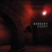 'Barbary Coast' - Contemporary Chamber Works by Liam Robinson, Vincent Raikhel, Scott Wollschleger, Ted Hearne & Christopher Cerrone / Red Light New Music