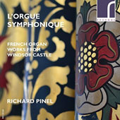 L'Orgue Symphonique: French Organ Works from Windsor Castle - Vierne: Symphony No. 2; Roger-Ducasse: Pastorale; Duruflé: Suite, Op. 5 / Richard Pinel, organ