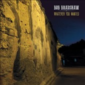 Bob Bradshaw: Whatever You Wanted