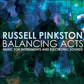 Russell Pinkston (b.1949): Balancing Acts - Music for Instruments and Electronic Sounds / Bion Tsang, Patrick Hughes, Russell Pinkston, Texas Qua-Tro