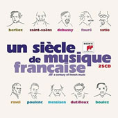 A Century Of French Music - Works by Berlioz, Debussy,Saint-Saëns, Fauré, Erik Satie, Francis Poulenc, Ravel, Messiaen, Henri Dutilleux & Boulez / Various Artists