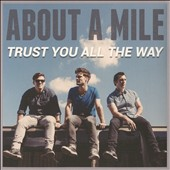 About a Mile: Trust You All the Way *