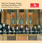 Music for Trumpets, Strings and Organ from Before 1700 - Works by Albertini, Bendinelli, Ferrini, Lully, Vejvanovsky, Viviani, Witt / Kentucky Baroque Trumpets