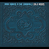 Ryan Adams/Ryan Adams & the Cardinals: Cold Roses