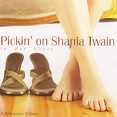 Pickin' On: In Her Shoes: Pickin on Shania Twain: A Bluegrass Tribute