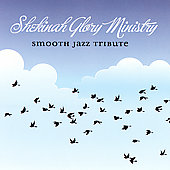 The Smooth Jazz All Stars: Shekinah Glory Smooth Jazz Tribute