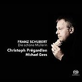 Schubert: Die sch&ouml;ne M&uuml;llerin / Christoph Pr&eacute;gardien, Michael Gees