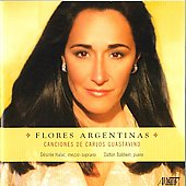 Flores Argentinas - Canciones de Carlos Guastavino / D&eacute;sir&eacute;e Halac, Dalton Baldwin