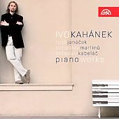 Janacek, Martinu, Kabelat: Piano Works / Ivo Kah&aacute;nek