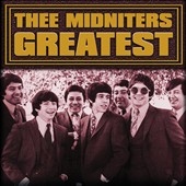 Thee Midniters: Greatest [Microwerks] [Digipak]