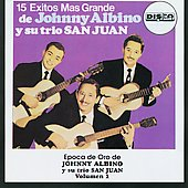 Johnny Albino Y Su Trio San Juan/Johnny Albino: 15 Exitos Mas Grandes, Vol. 1