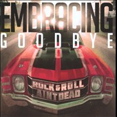 Embracing Goodbye: Rock & Roll Aint Dead