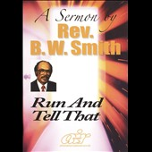 Rev. B.W. Smith: Run and Tell That [Video]