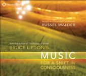 Bruce Lipton/Russel Walder: Bruce Lipton's Music for a Shift in Consciousness [Digipak]