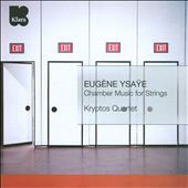 Eugène Ysae: Chamber Music for Strings / Kryptos Quartet