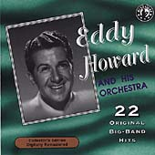 Eddy Howard & His Orchestra (Vocals): Eddy Howard & His Orchestra Play 22 Original Big Band Recordings