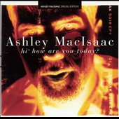 Ashley MacIsaac: Hi How Are You Today? [Special Edition]